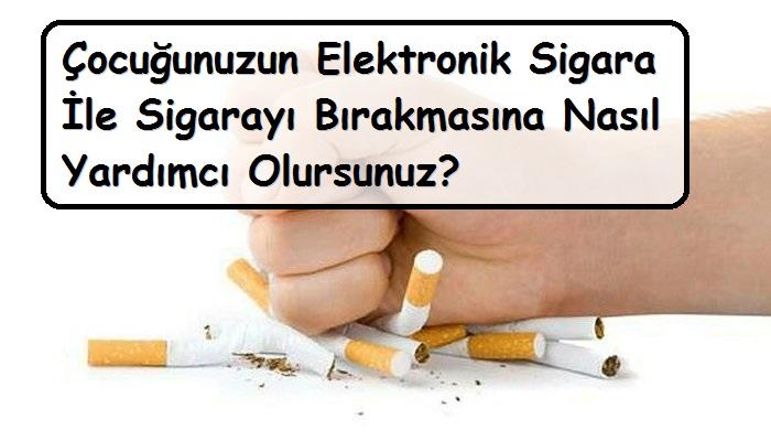 Çocuğunuzun Elektronik Sigara İle Sigarayı Bırakmasına Nasıl Yardımcı Olursunuz