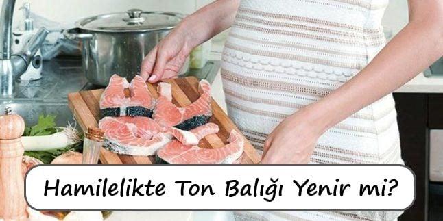 hamilelikte ton balığı yenir mi